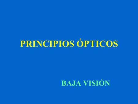 PRINCIPIOS ÓPTICOS BAJA VISIÓN. LÍMITES DE LA VISIÓN y y u u' y' P tamaño aparente o tamaño percibido tamaño real.