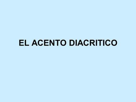 EL ACENTO DIACRITICO.