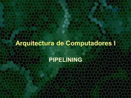 Arquitectura de Computadores I PIPELINING. Pipelining Un pipeline es una serie de etapas, en donde en cada etapa se realiza una porción de una tarea.