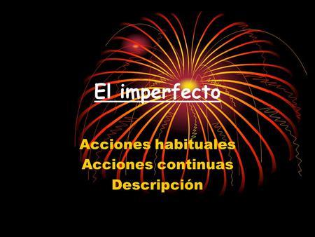 El imperfecto Acciones habituales Acciones continuas Descripción.