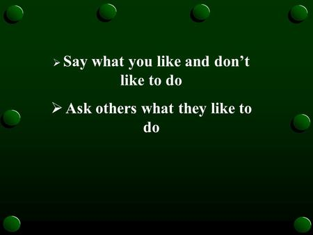 Say what you like and dont like to do Ask others what they like to do.