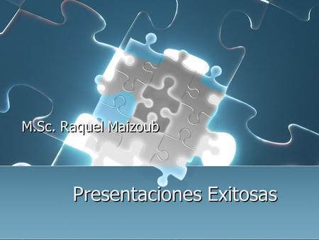 Presentaciones Exitosas M.Sc. Raquel Maizoub Presentaciones Exitosas Simple Consistente Claro Buen Tamaño Progresivo Resumen.