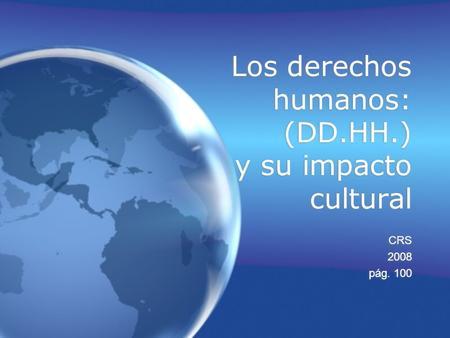 Los derechos humanos: (DD.HH.) y su impacto cultural CRS 2008 pág. 100 CRS 2008 pág. 100.