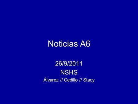 Noticias A6 26/9/2011 NSHS Álvarez // Cedillo // Stacy.