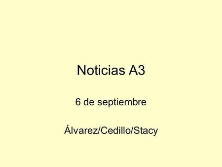 Noticias A3 6 de septiembre Álvarez/Cedillo/Stacy.