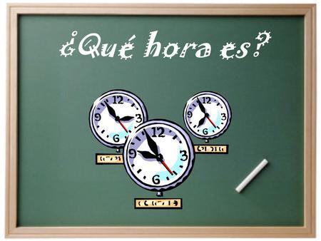 ¿Qué hora es? ¿Cómo decimos la hora en español? Son las ______. Es la _______. Para decir la hora…