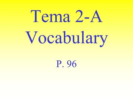 Tema 2-A Vocabulary P. 96 Acostarse (o ue) to go to bed.