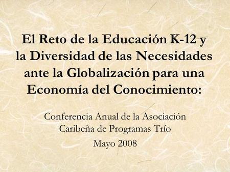 El Reto de la Educación K-12 y la Diversidad de las Necesidades ante la Globalización para una Economía del Conocimiento: Conferencia Anual de la Asociación.