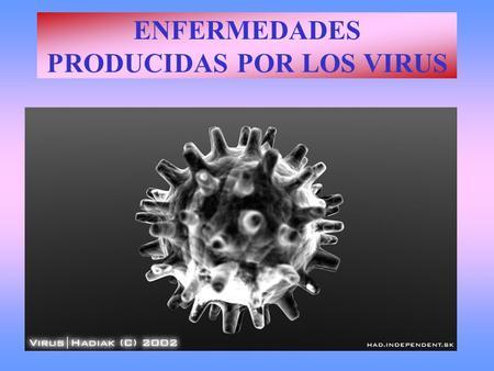 ENFERMEDADES PRODUCIDAS POR LOS VIRUS