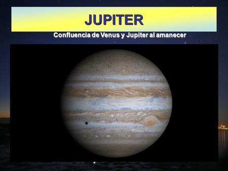 JUPITER Confluencia de Venus y Jupiter al amanecer.