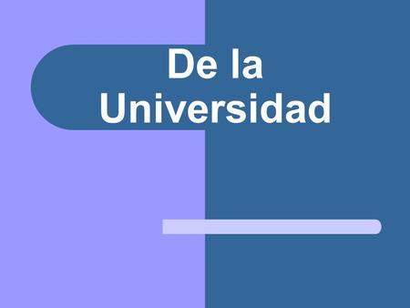 De la Universidad. La Graduacion El Diploma La Especializacion.