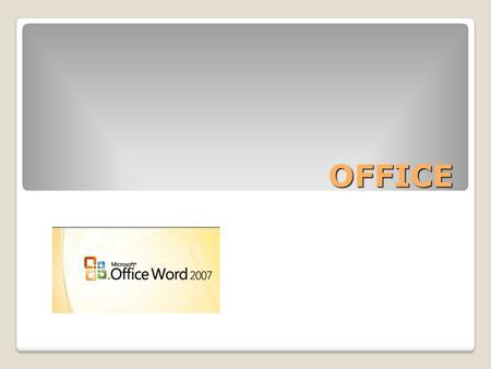OFFICE. OFFICE 2007 Word – manejo de texto: palabras, oraciones, párrafos Excel – manejo de números PowerPoint – manejo de texto y gráficos para crear.