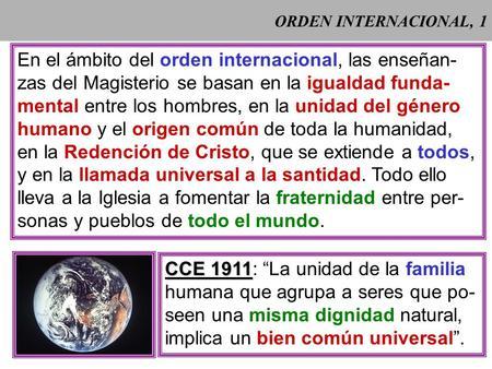 ORDEN INTERNACIONAL, 1 En el ámbito del orden internacional, las enseñan- zas del Magisterio se basan en la igualdad funda- mental entre los hombres,
