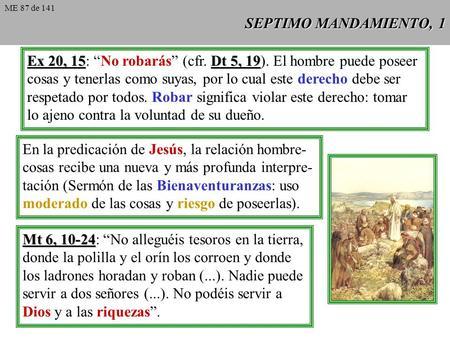 SEPTIMO MANDAMIENTO, 1 Ex 20, 15Dt 5, 19 Ex 20, 15: No robarás (cfr. Dt 5, 19). El hombre puede poseer cosas y tenerlas como suyas, por lo cual este derecho.