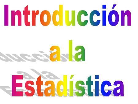 1.Introducción a la Estadística 2.Descripción de los conjuntos de datos 3.Uso de la Estadística para sintetizar conjuntos de datos 4.Probabilidad 5.Variables.