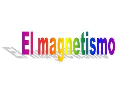 El magnetismo.