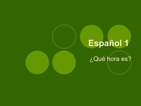 Español 1 ¿Qué hora es?. Bell Dinger :Escriban los números en español… 1 2 3 4 5 6 78 9.
