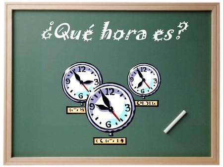 ¿Qué hora es? ¿Qué hora es? What time is it? Son las ______. Es la _______.