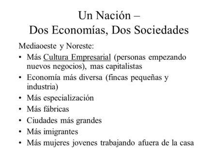 Un Nación – Dos Economías, Dos Sociedades Mediaoeste y Noreste: Más Cultura Empresarial (personas empezando nuevos negocios), mas capitalistas Economía.