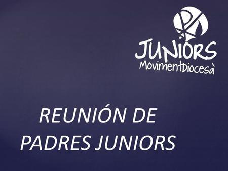 REUNIÓN DE PADRES JUNIORS. (Inserta aquí fotografías de los grupos Juniors de tu centro donde se vea las actividades que realizan a lo largo del curso.)