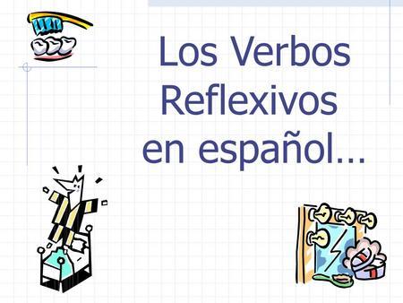 Los Verbos Reflexivos en español….
