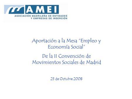 Aportación a la Mesa Empleo y Economía Social De la II Convención de Movimientos Sociales de Madrid 25 de Octubre 2008.