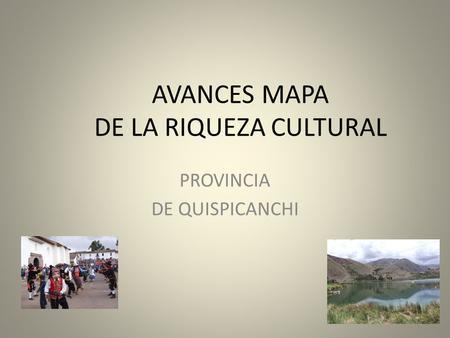 AVANCES MAPA DE LA RIQUEZA CULTURAL PROVINCIA DE QUISPICANCHI.