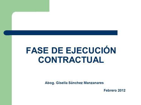 FASE DE EJECUCIÓN CONTRACTUAL Abog. Gisella Sánchez Manzanares Febrero 2012.
