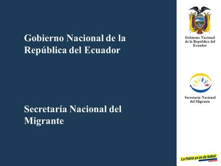 Gobierno Nacional de la República del Ecuador Secretaría Nacional del Migrante Gobierno Nacional de la República del Ecuador Secretaría Nacional del Migrante.
